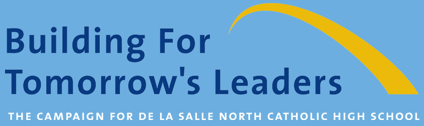 Building For Tomorrow's Leaders. The Campaign for De La Salle North Catholic High School