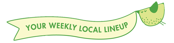 Your Weekly Local Lineup